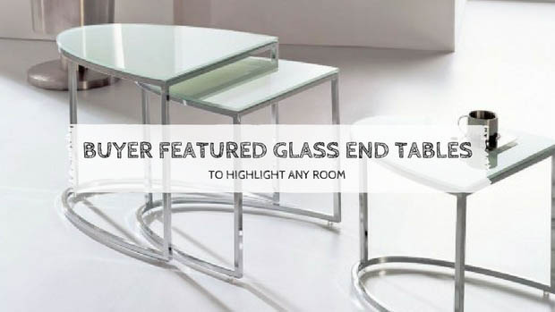 buyer featured glass end tables to highlight any room