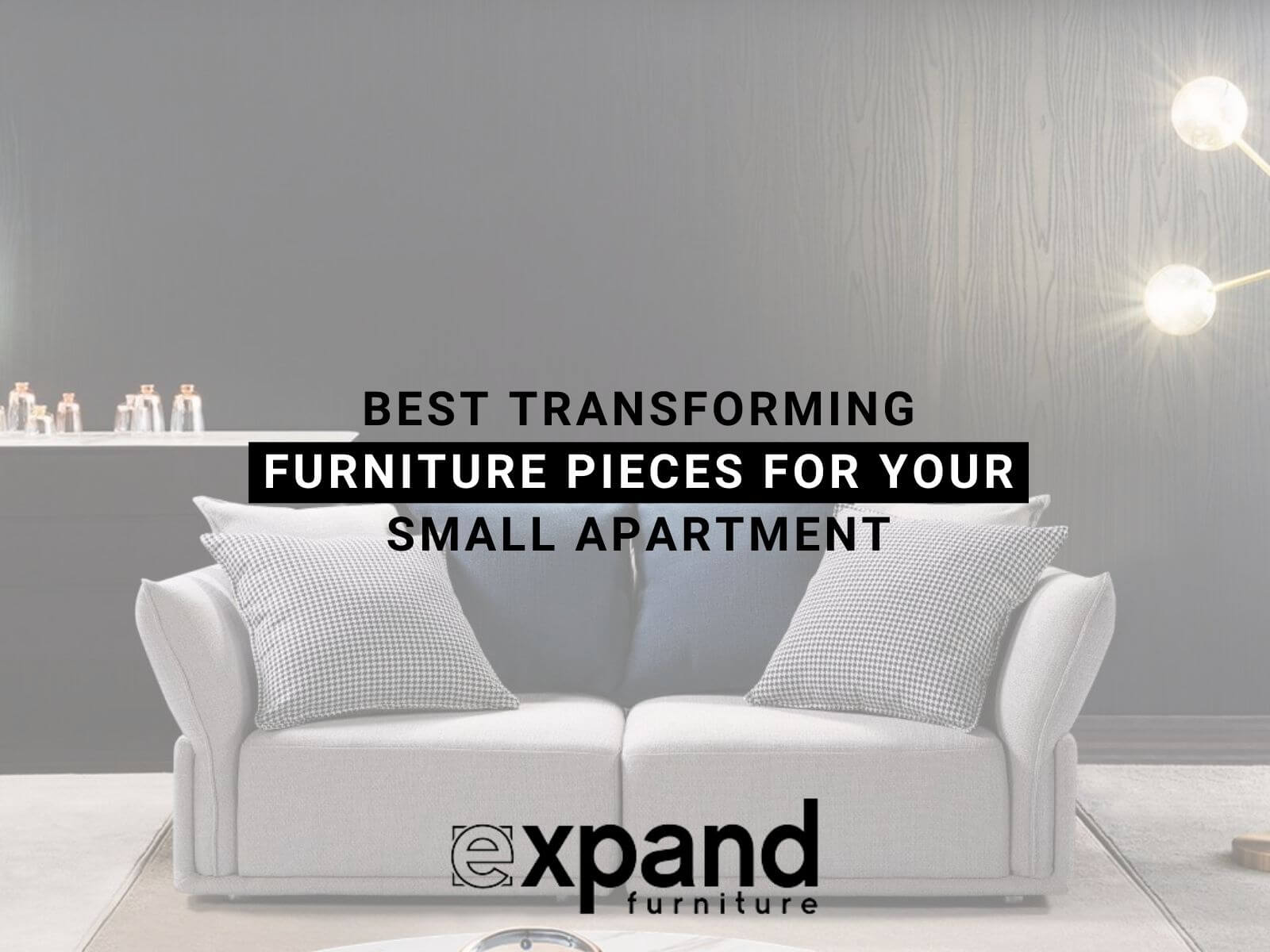 Best Transforming Furniture Pieces for Your Small Apartment